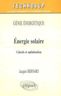 Energie solaire : génie énergétique : calculs et optimisation