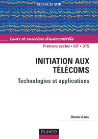 Initiation aux télécoms, technologies et applications : cours et exercices d'autocontrôle