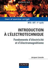 Introduction à l'électrotechnique : fondements d'électricité et d'électromagnétisme : cours et exercices corrigés