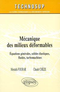 Mécanique des milieux déformables : équations générales, solides élastiques, fluides, turbomachines
