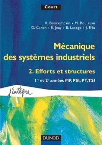 Mécanique des systèmes industriels. Volume 2, Efforts et structures : 1re et 2e années MP, PSI, PT, TSI