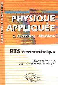 Physique appliquée. Volume 2, Puissances-machines : BTS électrotechnique : résumés de cours, exercices et contrôles corrigés