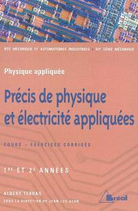 Précis de physique et électricité appliquées : sections de technicien supérieur mécanique et automatismes industriels : 1re et 2e années, cours et exercices corrigés