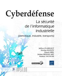 Cyberdéfense : la sécurité de l'informatique industrielle : domotique, industrie, transports