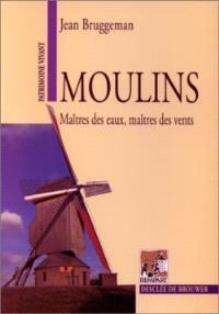 Moulins : maîtres des eaux, maîtres des vents