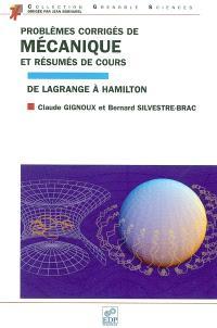 Problèmes corrigés de mécanique et résumés de cours : de Lagrange à Hamilton