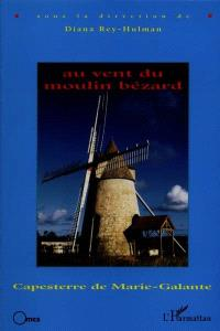 Au vent du moulin Bézard : Capesterre de Marie-Galante
