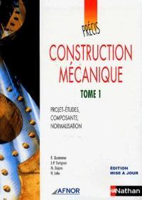 Construction mécanique. Volume 1, Projets-études, composants, normalisation
