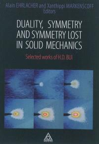 Duality, symmetry and symmetry lost in solid mechanics : selected works of H.D. Bui