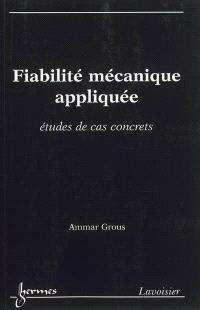 Fiabilité mécanique appliquée : études de cas concrets