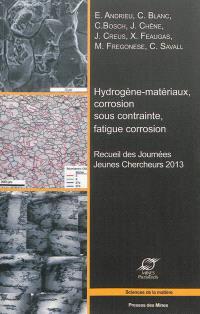 Hydrogène-matériaux, corrosion sous contrainte, fatigue corrosion : recueil des Journées jeunes chercheurs 2013