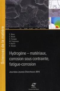 Hydrogène-matériaux, corrosion sous contrainte, fatigue corrosion : recueil des Journées jeunes chercheurs 2015