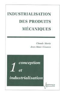 Industrialisation des produits mécaniques. Volume 1, Conception et industrialisation