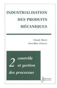 Industrialisation des produits mécaniques. Volume 2, Contrôle et gestion des procédés