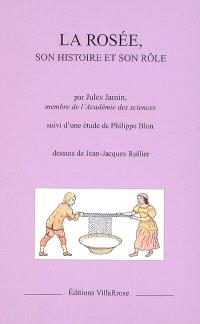 La rosée, son histoire et son rôle. Suivi de La rosée ou Le sacrifice du jour