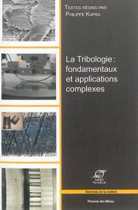 La tribologie : fondamentaux et applications complexes : actes des 25es Journées internationales francophones de tribologie, Ecully, 29-31 mai 2013