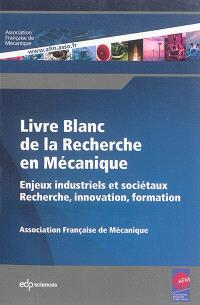 Livre blanc de la recherche en mécanique : enjeux industriels et sociétaux : recherche, innovation, formation