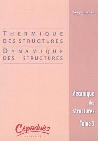 Mécanique des structures. Volume 3, Thermique des structures, dynamique des structures