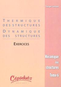 Mécanique des structures. Volume 6, Thermique des structures, dynamique des structures : exercices
