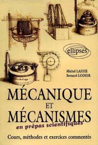 Mécanique et mécanismes en prépas scientifiques : cours, méthodes et exercices commentés