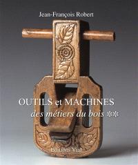 Outils et machines : des métiers du bois. Volume 2