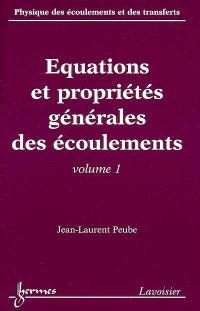 Physique des écoulements et des transferts. Volume 1, Equations et propriétés générales des écoulements