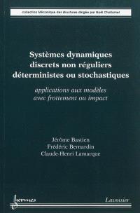 Systèmes dynamiques discrets non réguliers déterministes ou stochastiques : applications aux modèles avec frottement ou impact