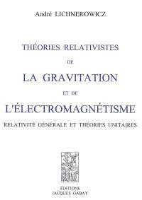 Théories relativistes de la gravitation et de l'électromagnétisme : relativité générale et théories unitaires