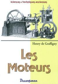 Les moteurs : anciens et modernes : illustré de 106 gravures dessinées sur bois par l'auteur