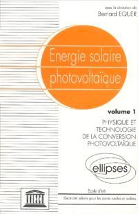 Energie solaire photovoltaïque. Volume 1, Physique et technologie de la conversion photovoltaïque : école d'été, électricité solaire pour les zones rurales et isolées