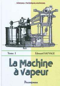 La machine à vapeur : traité général. Volume 1