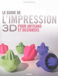 Le guide de l'impression 3D : pour artisans et designers