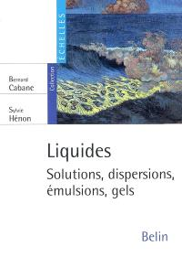 Liquides : solutions, dispersions, émulsions, gels