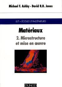 Matériaux. Volume 2, Microstructure et mise en oeuvre