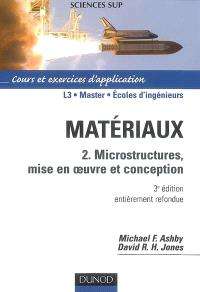 Matériaux. Volume 2, Microstructures, mise en oeuvre et conception : cours et exercices d'application, L3, master, écoles d'ingénieurs