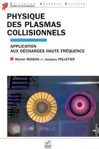Physique des plasmas collisionnels : application aux décharges hautes fréquences