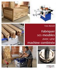 Fabriquer ses meubles avec une machine à bois combinée