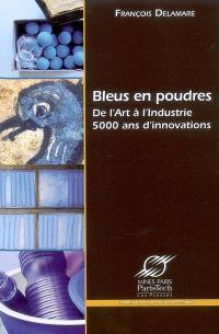 Bleus en poudres : de l'art à l'industrie, 5.000 ans d'innovations
