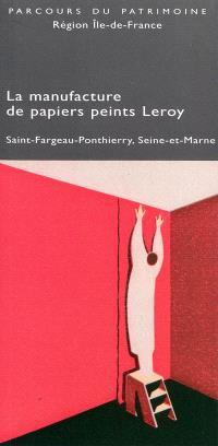 La manufacture de papiers peints Leroy : Saint-Fargeau-Ponthierry, Seine-et-Marne