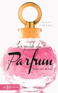 Le guide du parfum : pour elle et lui