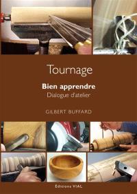Tournage sur bois : bien apprendre : dialogues d'atelier