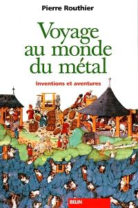 Voyage au monde du métal : inventions et aventures