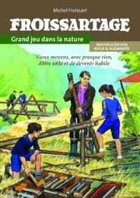 Froissartage : grand jeu dans la nature : vieux moyens, avec presque rien, d'être utile et de devenir habile