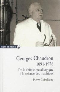 Georges Chaudron, 1891-1976 : de la chimie métallurgique à la science des matériaux