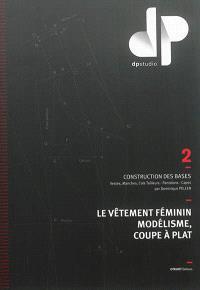 Le vêtement féminin, modélisme, coupe à plat. Volume 2, Construction des bases : vestes, manches, cols tailleurs, pantalons, capes