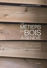 Les métiers du bois à Genève, des origines à nos jours : histoire d'une association