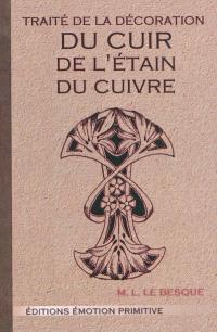Traité de la décoration du cuir, de l'étain, du cuivre : procédés techniques, applications artistiques