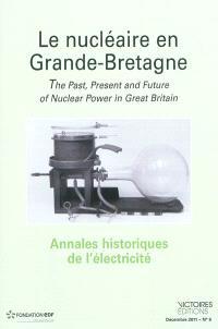 Annales historiques de l'électricité. n° 9, Le nucléaire en Grande-Bretagne = The past, present and future of nuclear power in Great Britain