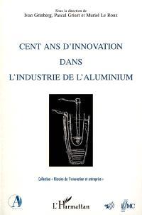 Cent ans d'innovation dans l'industrie de l'aluminium