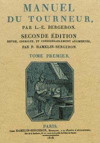Manuel du tourneur : ouvrage dans lequel on enseigne aux amateurs la manière d'exécuter sur le tour à pointes, à lunettes, en l'air, à guillocher, carré, à portraits, à graver le verre...